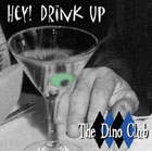 Hey! Drink Up by The Dino Club